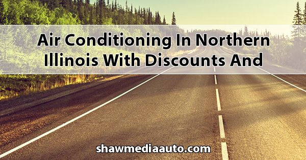 Air-Conditioning in Northern Illinois with Discounts and Coupons