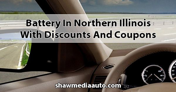 Battery in Northern Illinois with Discounts and Coupons