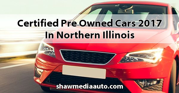 Certified Pre-Owned Cars 2017 in Northern Illinois