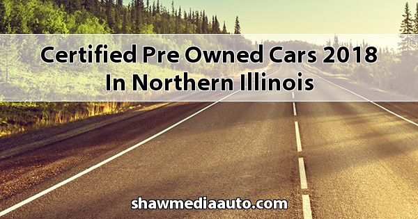 Certified Pre-Owned Cars 2018 in Northern Illinois