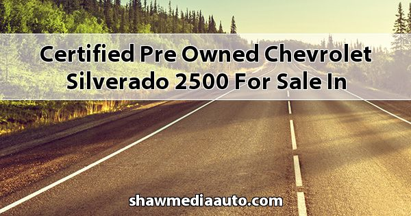 Certified Pre-Owned Chevrolet Silverado 2500 for sale in Northern Illinois