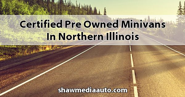 Certified Pre-Owned Minivans in Northern Illinois