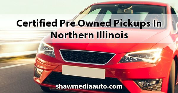 Certified Pre-Owned Pickups in Northern Illinois