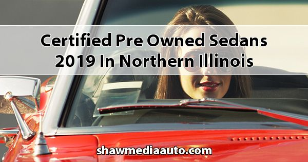 Certified Pre-Owned Sedans 2019 in Northern Illinois