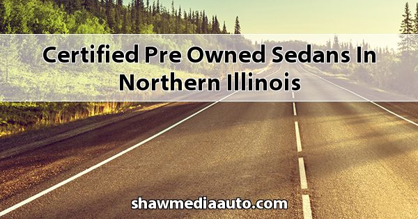 Certified Pre-Owned Sedans in Northern Illinois