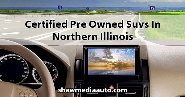 Certified Pre-Owned SUVs in Northern Illinois