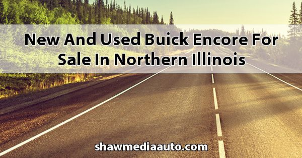 New and Used Buick Encore for sale in Northern Illinois