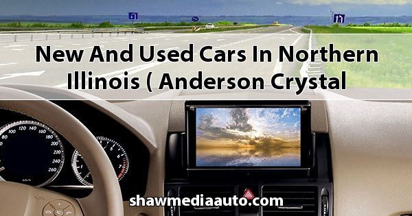 New and Used Cars in Northern Illinois ( Anderson Crystal Lake )