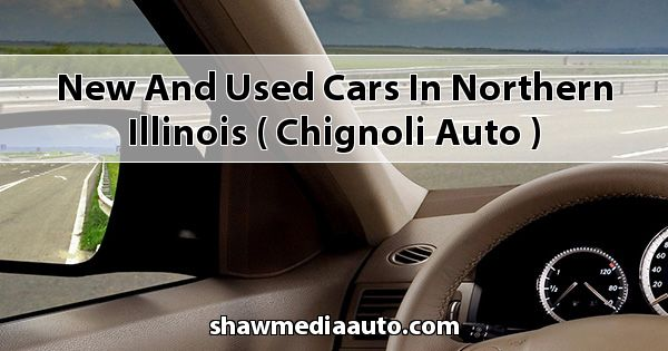 New and Used Cars in Northern Illinois ( Chignoli Auto )