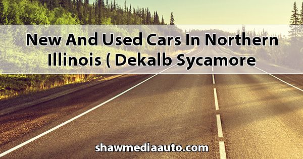 New and Used Cars in Northern Illinois ( DeKalb Sycamore Chevrolet GMC Cadillac )