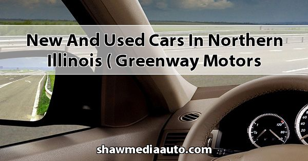 New and Used Cars in Northern Illinois ( Greenway Motors CDJR )