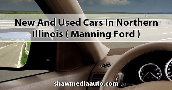 New and Used Cars in Northern Illinois ( Manning Ford )