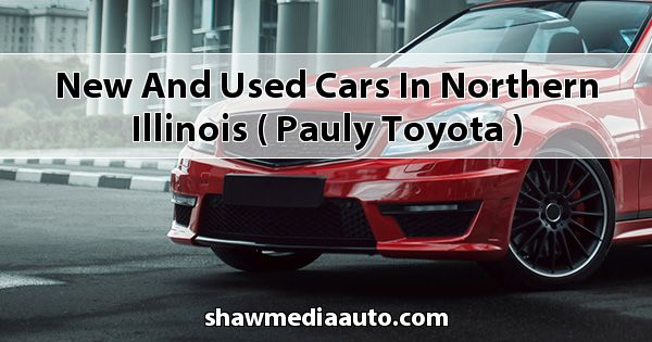 New and Used Cars in Northern Illinois ( Pauly Toyota )