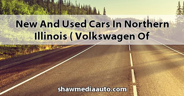 New and Used Cars in Northern Illinois ( Volkswagen of Crystal Lake )