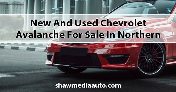 New and Used Chevrolet Avalanche for sale in Northern Illinois