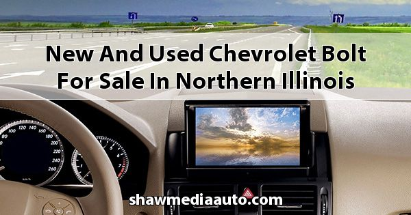 New and Used Chevrolet Bolt for sale in Northern Illinois
