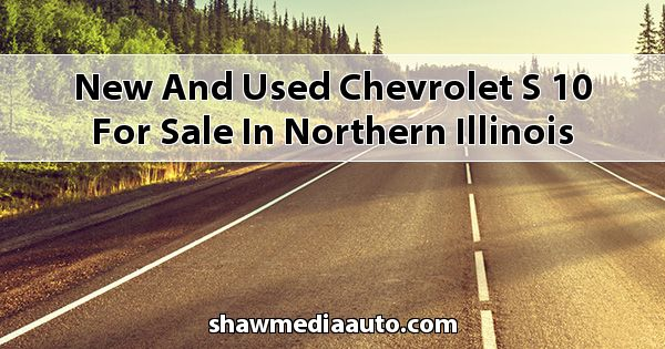 New and Used Chevrolet S-10 for sale in Northern Illinois