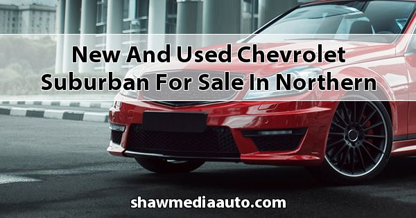 New and Used Chevrolet Suburban for sale in Northern Illinois