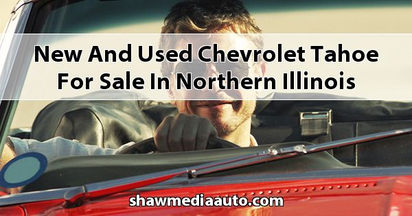 New and Used Chevrolet Tahoe for sale in Northern Illinois