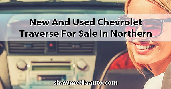 New and Used Chevrolet Traverse for sale in Northern Illinois