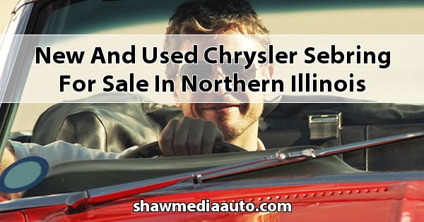 New and Used Chrysler Sebring for sale in Northern Illinois