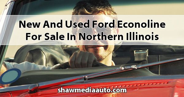 New and Used Ford Econoline for sale in Northern Illinois