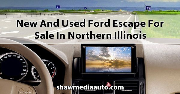 New and Used Ford Escape for sale in Northern Illinois