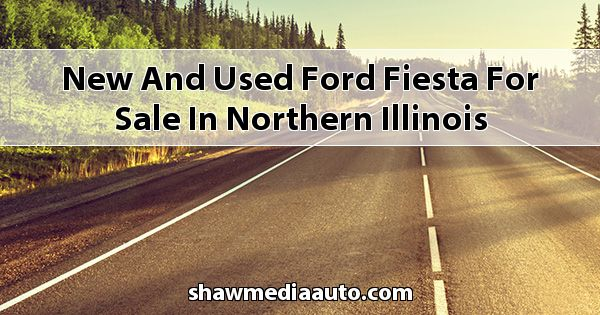 New and Used Ford Fiesta for sale in Northern Illinois