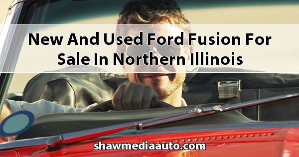 New and Used Ford Fusion for sale in Northern Illinois