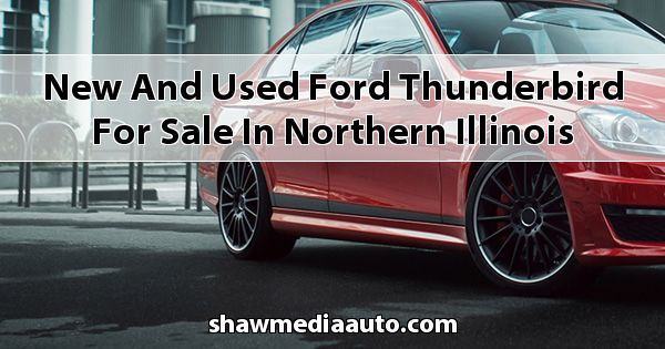 New and Used Ford Thunderbird for sale in Northern Illinois