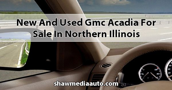 New and Used GMC Acadia for sale in Northern Illinois