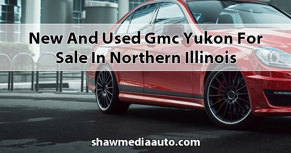 New and Used GMC Yukon for sale in Northern Illinois