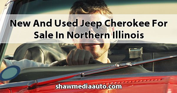 New and Used Jeep Cherokee for sale in Northern Illinois