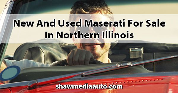 New and Used Maserati for sale in Northern Illinois