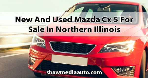 New and Used Mazda CX-5 for sale in Northern Illinois