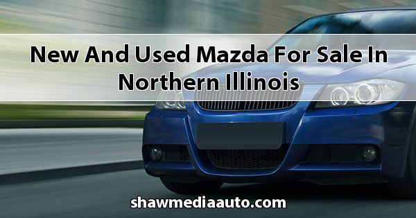 New and Used Mazda for sale in Northern Illinois