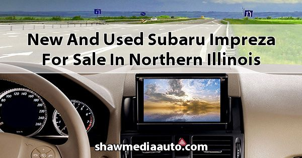 New and Used Subaru Impreza for sale in Northern Illinois
