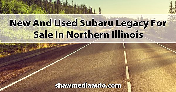 New and Used Subaru Legacy for sale in Northern Illinois