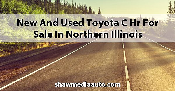 New and Used Toyota C-HR for sale in Northern Illinois