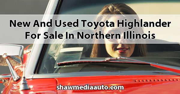 New and Used Toyota Highlander for sale in Northern Illinois
