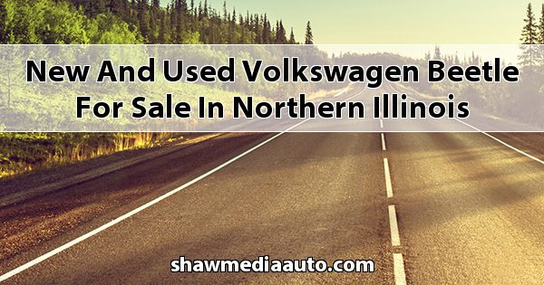 New and Used Volkswagen Beetle for sale in Northern Illinois