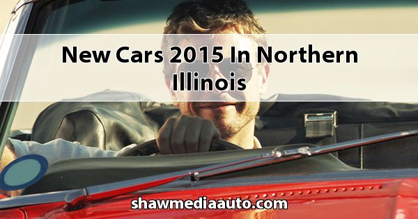New Cars 2015 in Northern Illinois