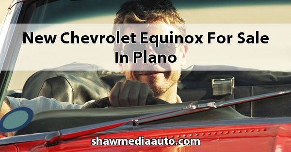 New Chevrolet Equinox for sale in Plano
