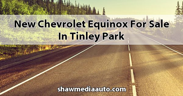 New Chevrolet Equinox for sale in Tinley Park