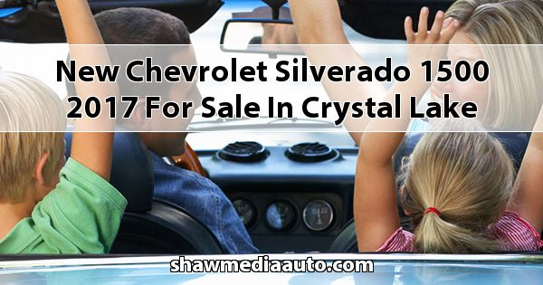 New Chevrolet Silverado 1500 2017 for sale in Crystal Lake