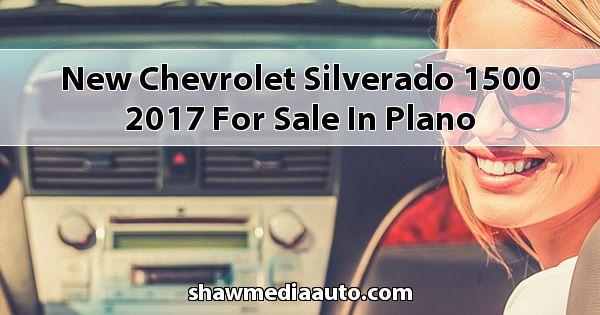 New Chevrolet Silverado 1500 2017 for sale in Plano