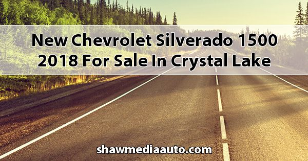 New Chevrolet Silverado 1500 2018 for sale in Crystal Lake