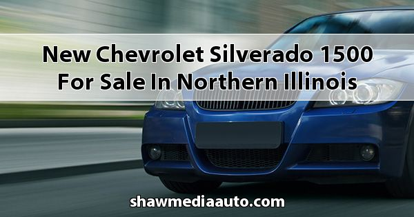 New Chevrolet Silverado 1500 for sale in Northern Illinois
