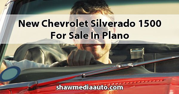 New Chevrolet Silverado 1500 for sale in Plano