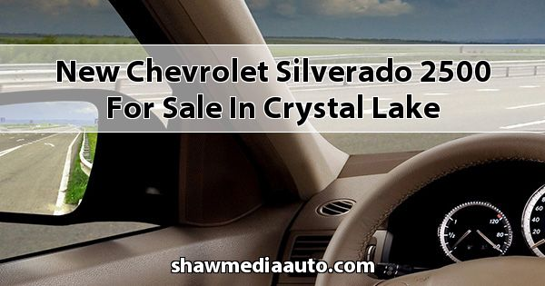 New Chevrolet Silverado 2500 for sale in Crystal Lake